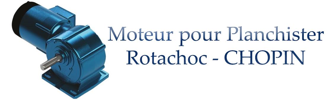 Moteur de rechange pour Planchister Rotachoc CHOPIN France
